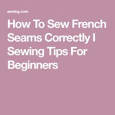 How To Sew French Seams Correctly I Sewing Tips For Beginners