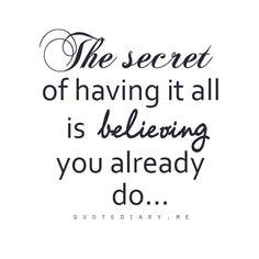 The secret to having it all is believing you already do