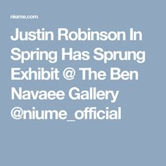Justin Robinson In Spring Has Sprung Exhibit @ The Ben Navaee Gallery @niume_official