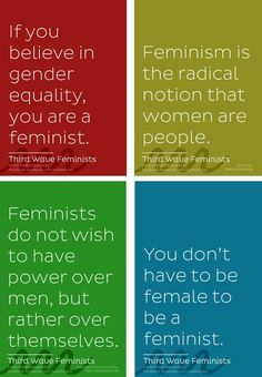 """Yes, you are a feminist! """"If you believe in gender equality, you are a feminist.  Feminism is the logical notion that women are people. Feminists do not wish to have power over man, but rather to have power over themselves.  You don't have to be female to be a feminist"""""""
