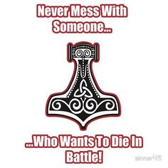 """""""Never mess with someone who wants to die in battle."""""""