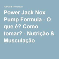 Power Jack Nox Pump Formula - O que é? Como tomar? - Nutrição & Musculação