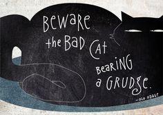 Beware the Bad Cat Bearing a Grudge