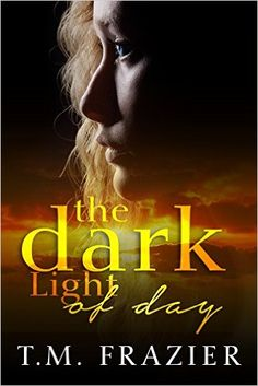 The Dark Light of Day, T.M. Frazier - Amazon.com