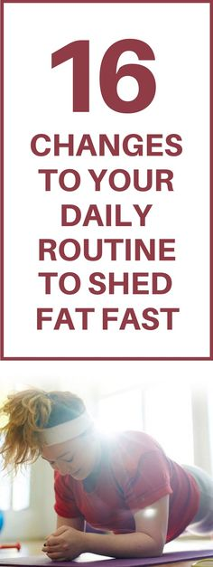 16 tiny changes to your daily routine to shed fat fast.