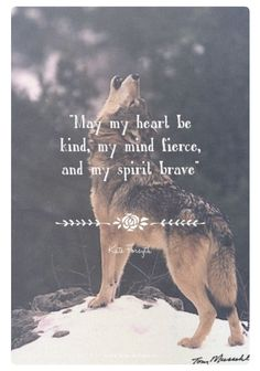 """""""May my heart be kind, my mind fierce, and my spirit brave"""" - Kate Forsyth at… Great Quotes, Quotes To Live By, Me Quotes, Motivational Quotes, Inspirational Quotes, Spirit Quotes, Phrase Cute, Wolf Love, Warrior Quotes"""