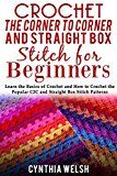 Free Kindle Book -   Crochet the Corner to Corner and Straight Box Stitch for Beginners: Learn the Basics of Crochet and How to Crochet the Popular C2C and Straight Box Stitch Patterns