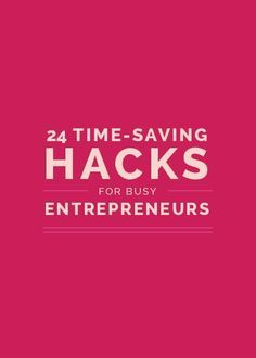 24 Time-Saving Hacks for Busy Entrepreneurs - As an entrepreneur your time is limited. Use these hacks to make the most of it!