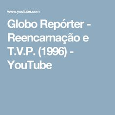 Globo Repórter - Reencarnação e T.V.P. (1996) - YouTube
