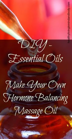 DIY - Make Your Own Hormone Balancing Massage Oil.