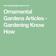 Ornamental Gardens Articles - Gardening Know How