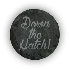 Round Slate Coasters (set of 4)  - Down the Hatch