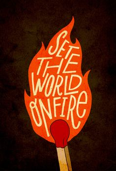 Jay Roeder 'World on Fire' hand lettering typography design poster. Lyric inspired by Fun- 'We are Young'