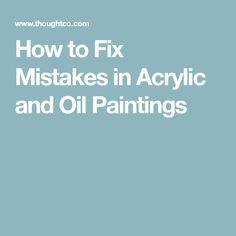 How to Fix Mistakes in Acrylic and Oil Paintings