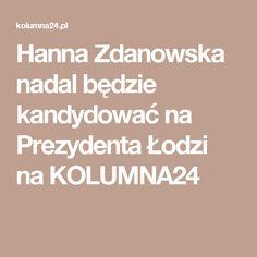 Hanna Zdanowska nadal będzie kandydować na Prezydenta Łodzi na KOLUMNA24