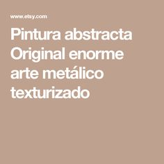 Pintura abstracta Original enorme arte metálico texturizado