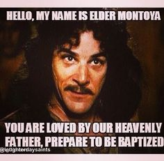 haha! you wont get this unless you've seen the movie ;so I think it's called princess bride... it's an old movie...