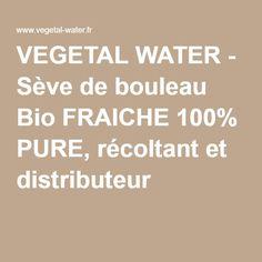 VEGETAL WATER - Sève de bouleau Bio FRAICHE 100% PURE, récoltant et distributeur