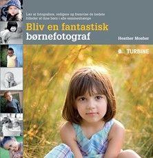 Bliv en fantastisk børnefotograf - Turbineforlaget
