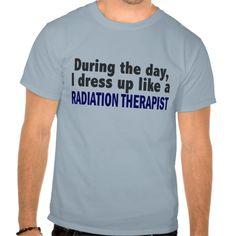 During The Day I Dress Up Like Radiation Therapist T Shirt, Hoodie Sweatshirt