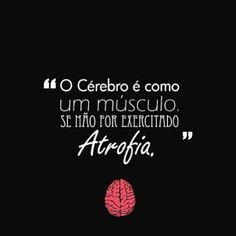 <p></p><p>O cérebro é como um músculo. Se não for exercitado, atrofia.</p>