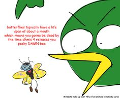 Butterflies typically have a life of span wich means you gonna be dead by the time DHMIS 4 releases you pesky DAMN bee