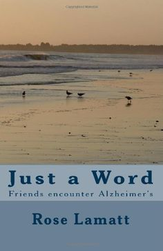Just a Word: Alzheimer's by Lamatt, Rose published by CreateSpace Independent Publishing Platform (2009) [Paperback] by --N/A--, http://www.amazon.com/dp/B00A0ARDHS/ref=cm_sw_r_pi_dp_D0K6qb0V84FR8