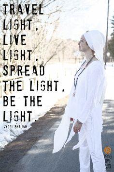 BE the light -Yogi Bhajan