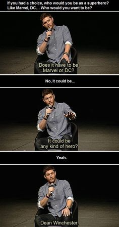 Question: if you could be any hero, who would it be?  Jensen: Dean Winchester  Me: YUSSSSSSS!!!! | Supernatural cast