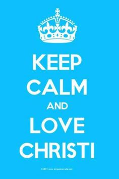 Well... Keep calm and love Christi's love for Chole