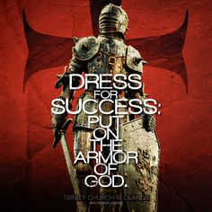 Ephesians 6:10-18 Finally, be strong in the Lord and in the strength of his might. 11 Put on the whole armor of God, that you may be able to stand against the schemes of the devil.
