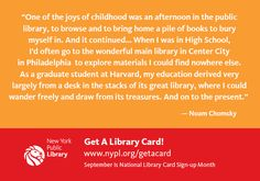 """""""One of the joys of childhood was an afternoon in the public library, to browse and to bring home a pile of books to bury myself in. And it continued. When I was in High School, I'd often go to the wonderful main library in Center City in Philadelphia to explore materials I could find nowhere else. As a graduate student at Harvard, my education derived very largely from a desk in the stacks of its great library, where I could wander freely and draw from its treasures. And on to the present"""