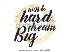 Work hard, dream big inspirational inscription. Greeting card with calligraphy. Hand drawn lettering design. Photo overlay. Typography for banner, poster or apparel design. Vector typography.