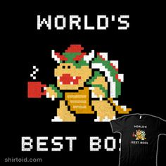 Check out the design World's Best Boss by Cody Weiler available on Men's T-Shirt on Threadless Worlds Best Boss, Good Boss, Latest Generation, Super Mario Bros, Lower Case Letters, Pixel Art, Bowser, At Least, Cross Stitch