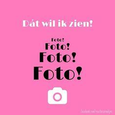 Dát wil ik zien!  Foto! #facebook #humor #plaatjes