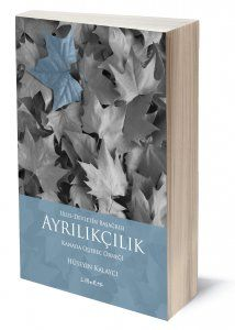 Ayrılıkçılık | Hüseyin Kalaycı | ISBN: 978-975-6201-61-9 | Ebat: 13x19 cm | 480 sayfa