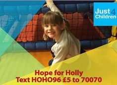 Hope for Holly  We are raising money for Just4Children to support Holly to have Selective Dorsal Rhizotomy surgery (SDR) followed by intensive physiotherapy that is not available in the NHS.  Holly is our beautiful and determined 5 year old daughter from Bromley in Kent. She was born 3 months early and as a result has spastic diplegic cerebral palsy. Holly's cerebral palsy mainly affects her mobility and means she cannot walk unaided…