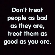 Top 100 wise quotes photos Don't treat people as bad as they are, treat them as good as you are :). #quotes #quotestoliveby #quoteoftheday #like4like #quotestagram #quotesdaily #ldr #motivationalquotes #sad #sadquotes #wisdom #lovequotes #wisequotes #motivation #wise #l4l #newquotes #haters #brokenheart #doubters #quote #friends #feelings #sadquotes #depression #depressedquotes #lonely #r4r #lifequotes #spamforspam #inspiring See more http://wumann.com/top-100-wise-quotes-photos/