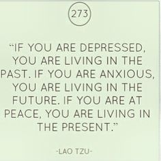 Be at peace. Live in the present. Positive quote!