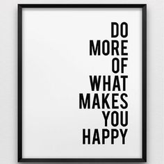 Do more of what makes you Happy! #Happy