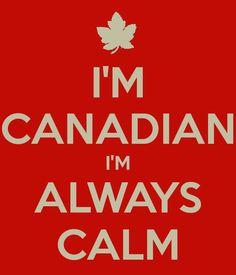 Canadian I'm always calm. Hope you enjoy your canada day. Canada Day 150, Canada Day Party, Happy Canada Day, O Canada, Canada Funny, Canada Humor, Canadian Things, I Am Canadian, Canadian Girls