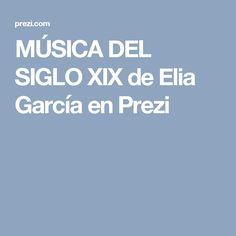 MÚSICA DEL SIGLO XIX de Elia García en Prezi
