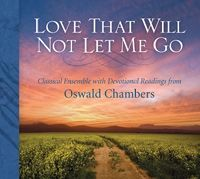 Love That Will Not Let Me Go — Classical Ensemble with Devotional Readings from Oswald Chambers