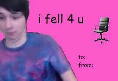 """I fell for you like Phil fell down the stairs singing """"Happy"""" And the way Dan falls out of chairs <<< If someone would say this to me I would straight up marry them, I don't care who they are. Valentine Day Cards, Happy Valentines Day, Valentine Ideas, Phan Is Real, British Youtubers, Dan And Phill, Phil 3, Danisnotonfire And Amazingphil, Phil Lester"""