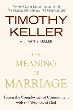 """The Meaning of Marriage"" by Timothy Keller  ""A man shall leave his father and mother and be united to his wife, and the two will become one flesh. This is a profound mystery…"" - Ephesians 5:31-32"