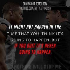 If you quit it's never going to happen.