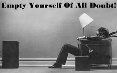 Empty yourself of all the negative thoughts hindering you from achieving what you've been called to do!
