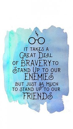 """It takes a great deal of bravery to stand up to your enemies, but just as much to stand up to your friends."" —​ Albus Dumbledore (Harry Potter and the Sorcerer's Stone)"
