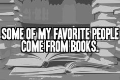 """Some of my favorite people come from books."""