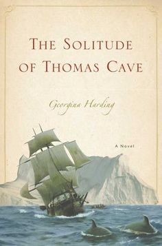 The Solitude of Thomas Cave - Georgina Harding